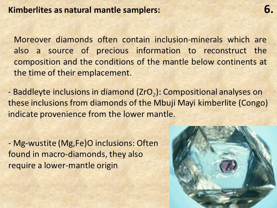 6. Moreover diamonds often contain inclusion-minerals which are also a source of precious information to reconstruct the composition and the condition