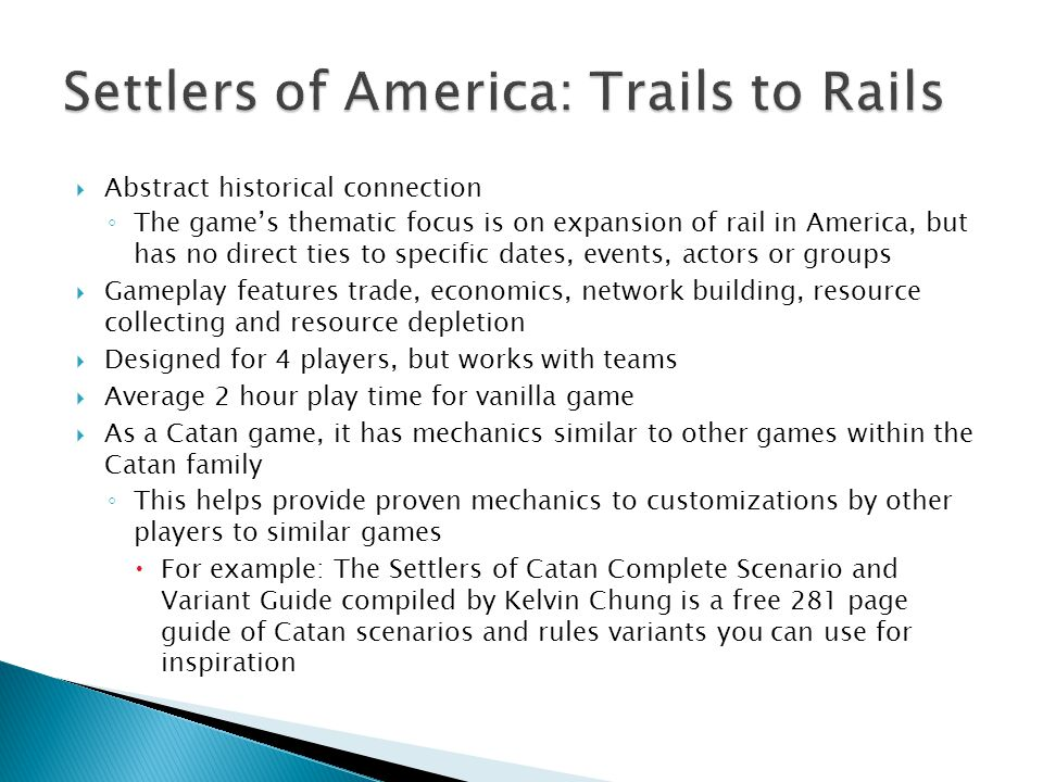  Abstract historical connection ◦ The game's thematic focus is on expansion of rail in America, but has no direct ties to specific dates, events, act