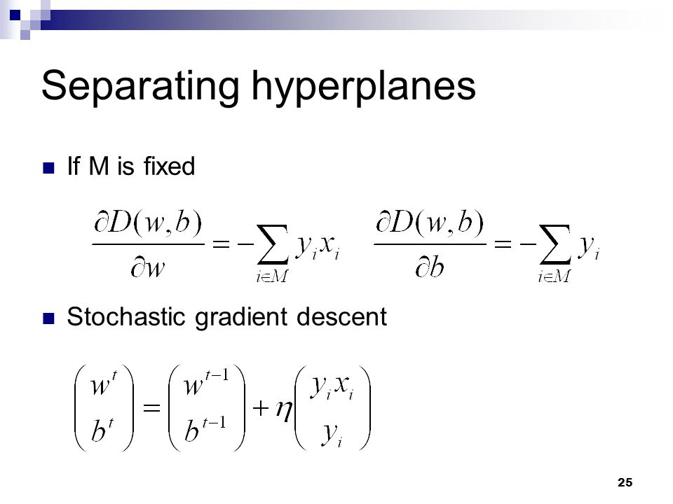 25 Separating hyperplanes If M is fixed Stochastic gradient descent