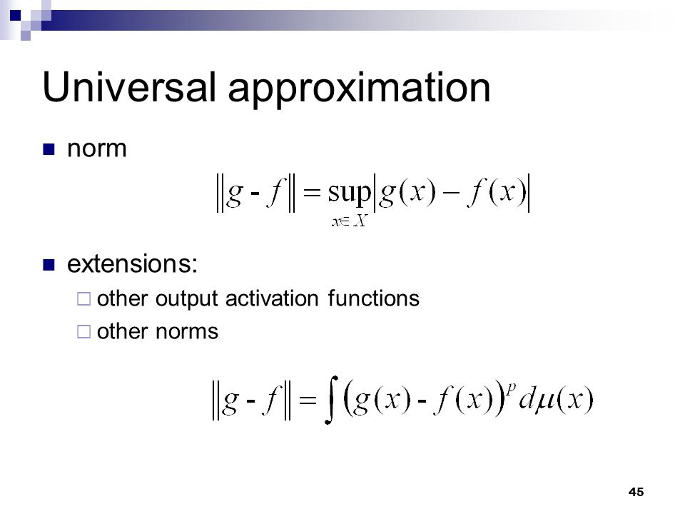 45 Universal approximation Theorem norm extensions:  other output activation functions  other norms