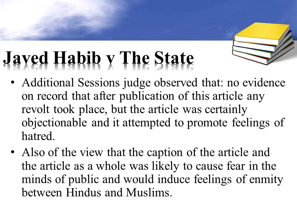 Additional Sessions judge observed that: no evidence on record that after publication of this article any revolt took place, but the article was certainly objectionable and it attempted to promote feelings of hatred.