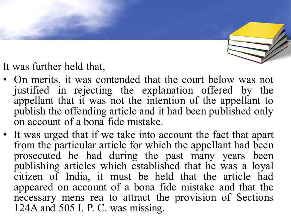 It was further held that, On merits, it was contended that the court below was not justified in rejecting the explanation offered by the appellant that it was not the intention of the appellant to publish the offending article and it had been published only on account of a bona fide mistake.