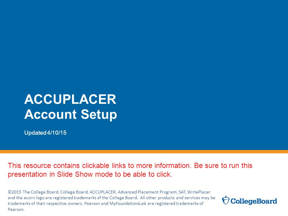 ACCUPLACER Account Setup Updated 4/10/15 ©2015 The College Board.