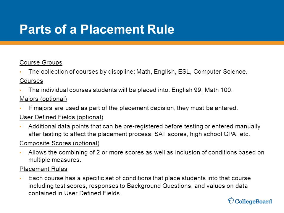 Parts of a Placement Rule Course Groups The collection of courses by discpline: Math, English, ESL, Computer Science.