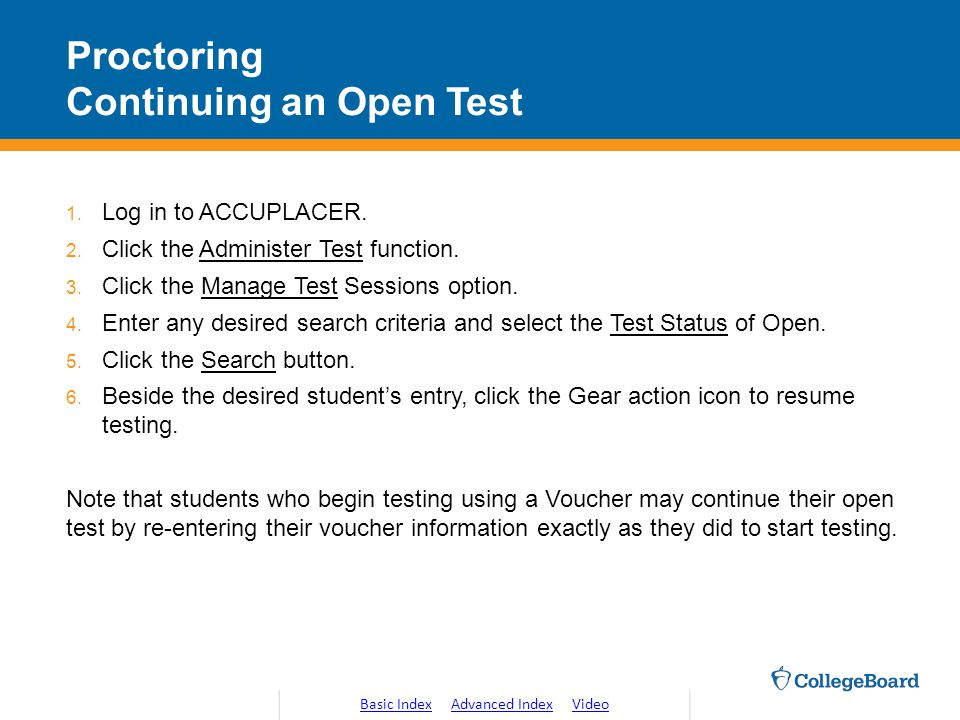 Proctoring Continuing an Open Test 1.Log in to ACCUPLACER.