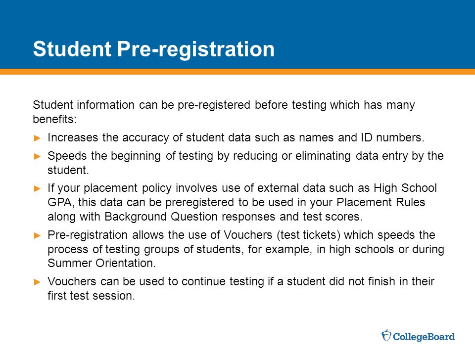 Student Pre-registration Student information can be pre-registered before testing which has many benefits: ► Increases the accuracy of student data such as names and ID numbers.