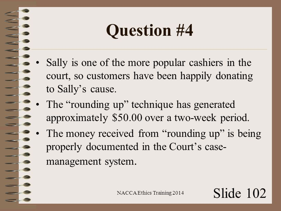 Question #4 Sally is one of the more popular cashiers in the court, so customers have been happily donating to Sally's cause.