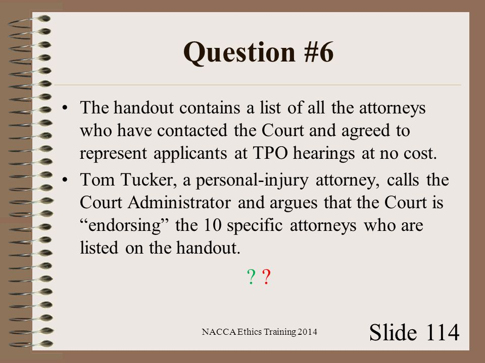 Question #6 The handout contains a list of all the attorneys who have contacted the Court and agreed to represent applicants at TPO hearings at no cost.