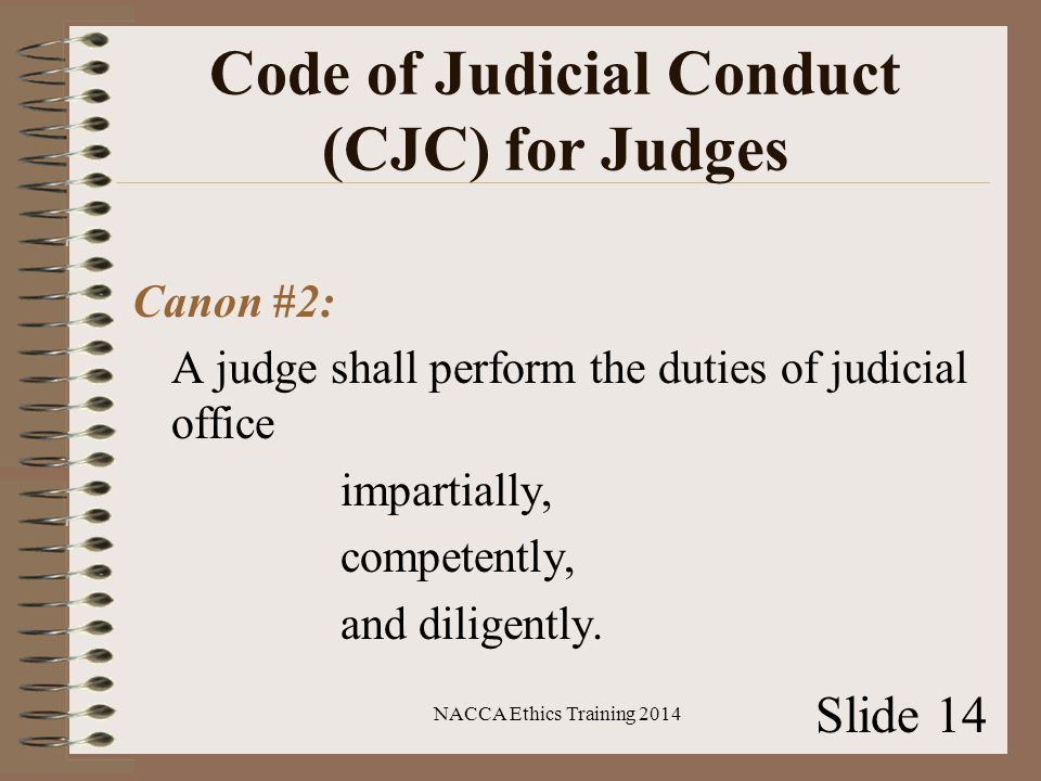 Code of Judicial Conduct (CJC) for Judges Canon #2: A judge shall perform the duties of judicial office impartially, competently, and diligently.
