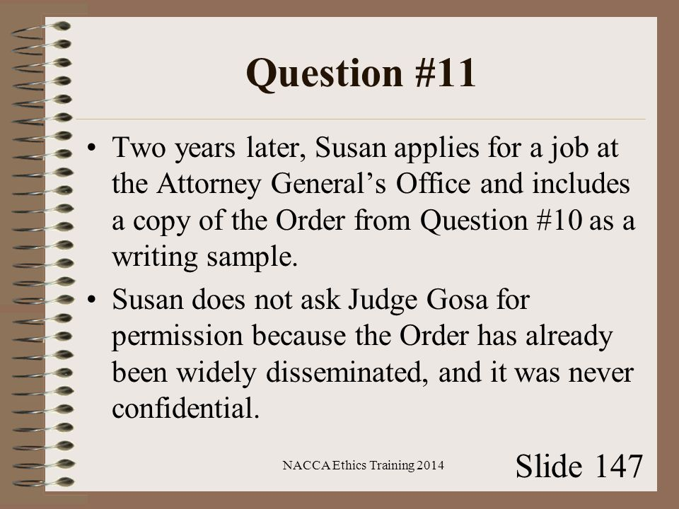 Question #11 Two years later, Susan applies for a job at the Attorney General's Office and includes a copy of the Order from Question #10 as a writing sample.