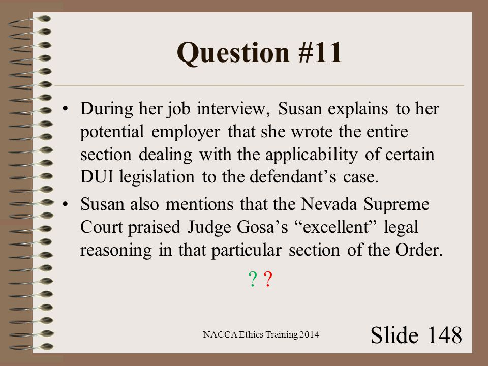 Question #11 During her job interview, Susan explains to her potential employer that she wrote the entire section dealing with the applicability of certain DUI legislation to the defendant's case.