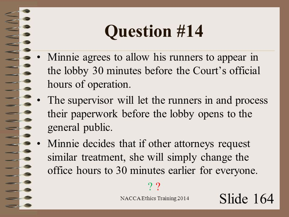 Question #14 Minnie agrees to allow his runners to appear in the lobby 30 minutes before the Court's official hours of operation.