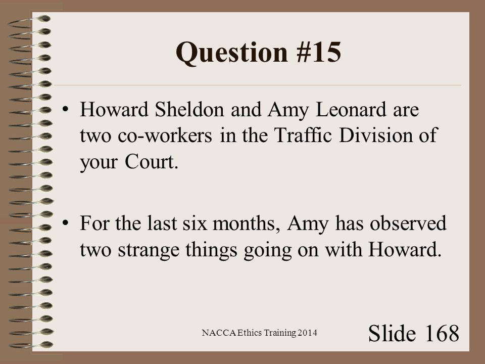 Question #15 Howard Sheldon and Amy Leonard are two co-workers in the Traffic Division of your Court.