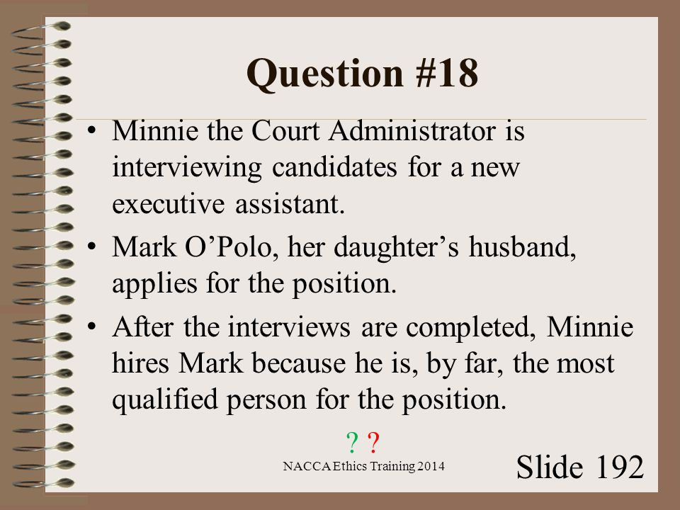 Question #18 Minnie the Court Administrator is interviewing candidates for a new executive assistant.