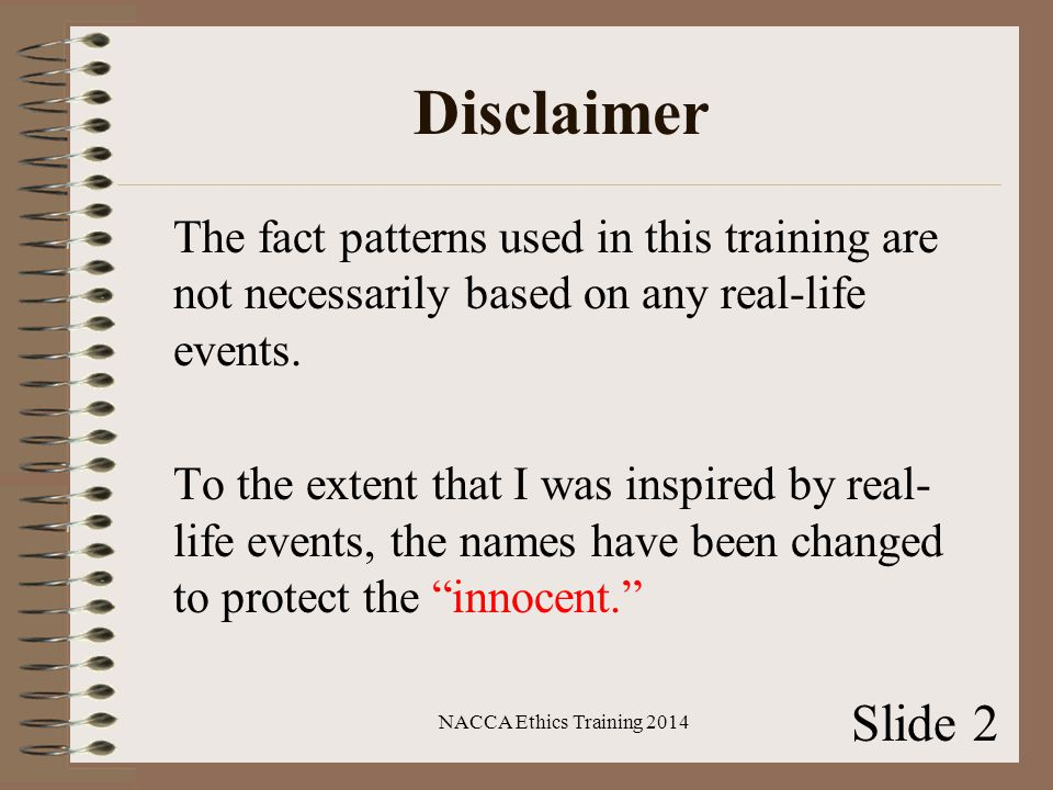 Disclaimer The fact patterns used in this training are not necessarily based on any real-life events.