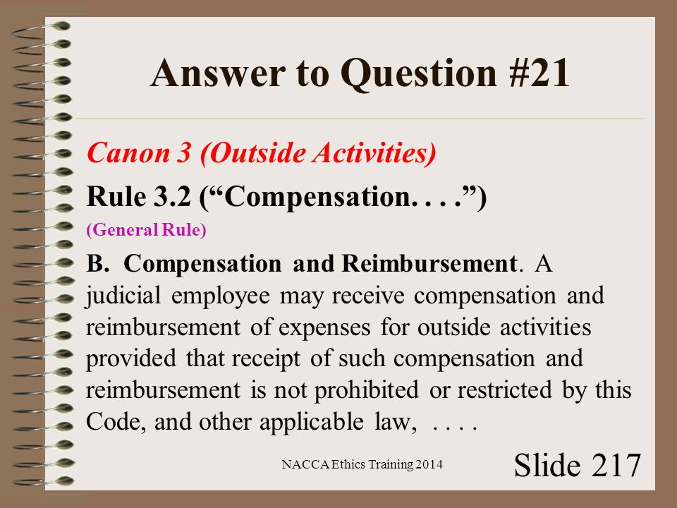 Answer to Question #21 Canon 3 (Outside Activities) Rule 3.2 ( Compensation.... ) (General Rule) B.