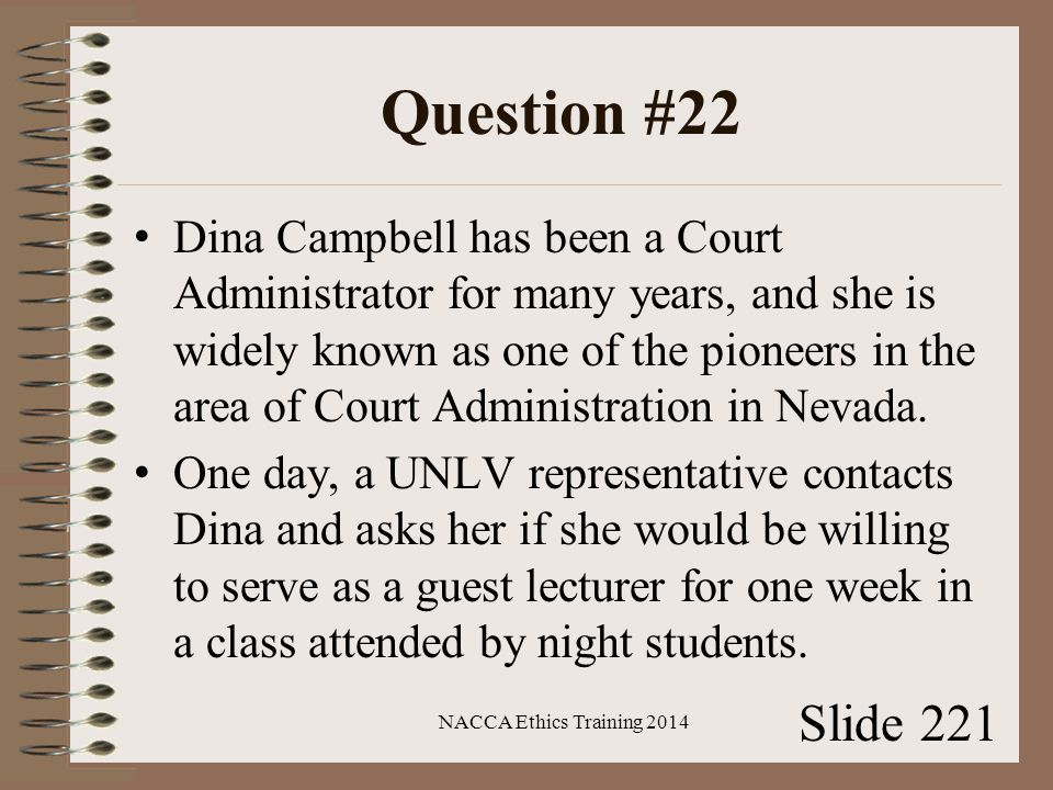 Question #22 Dina Campbell has been a Court Administrator for many years, and she is widely known as one of the pioneers in the area of Court Administration in Nevada.