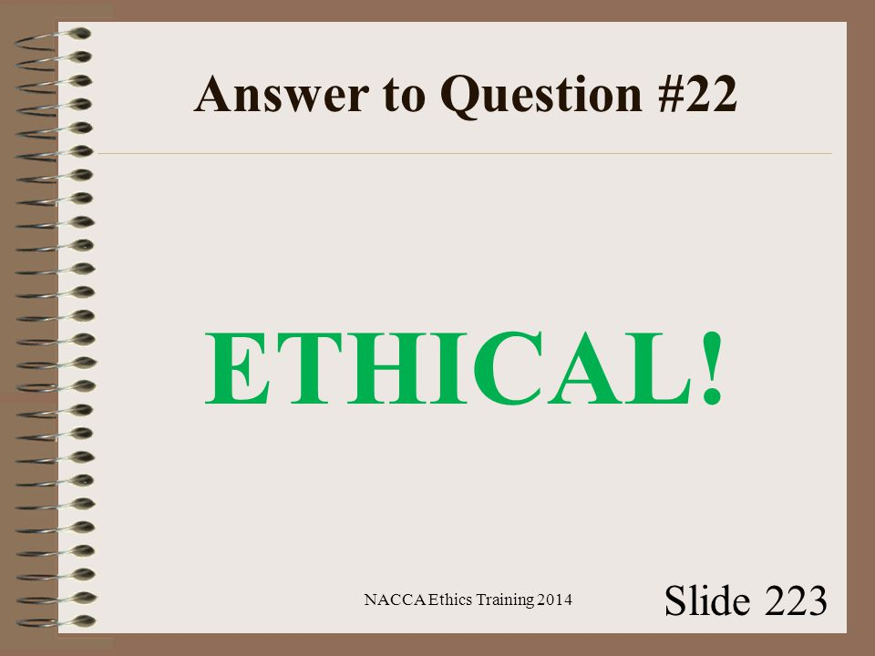 Answer to Question #22 ETHICAL! NACCA Ethics Training 2014 Slide 223