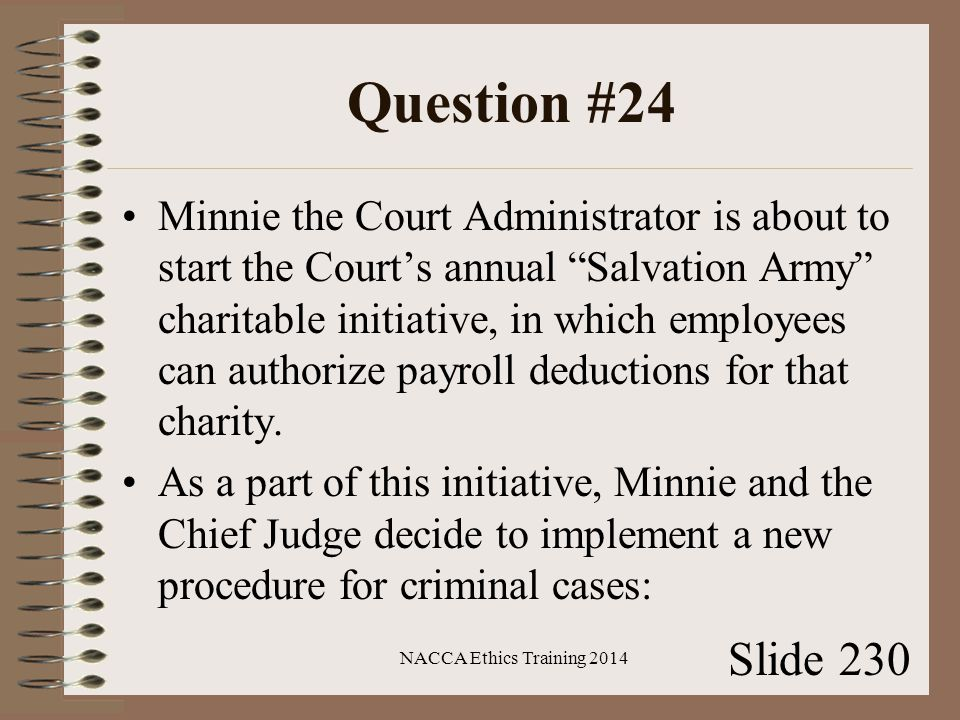 Question #24 Minnie the Court Administrator is about to start the Court's annual Salvation Army charitable initiative, in which employees can authorize payroll deductions for that charity.