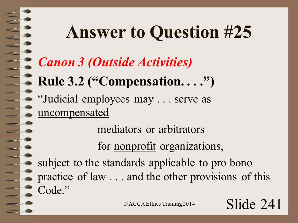 Answer to Question #25 Canon 3 (Outside Activities) Rule 3.2 ( Compensation.... ) Judicial employees may...
