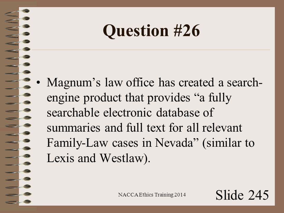 Question #26 Magnum's law office has created a search- engine product that provides a fully searchable electronic database of summaries and full text for all relevant Family-Law cases in Nevada (similar to Lexis and Westlaw).