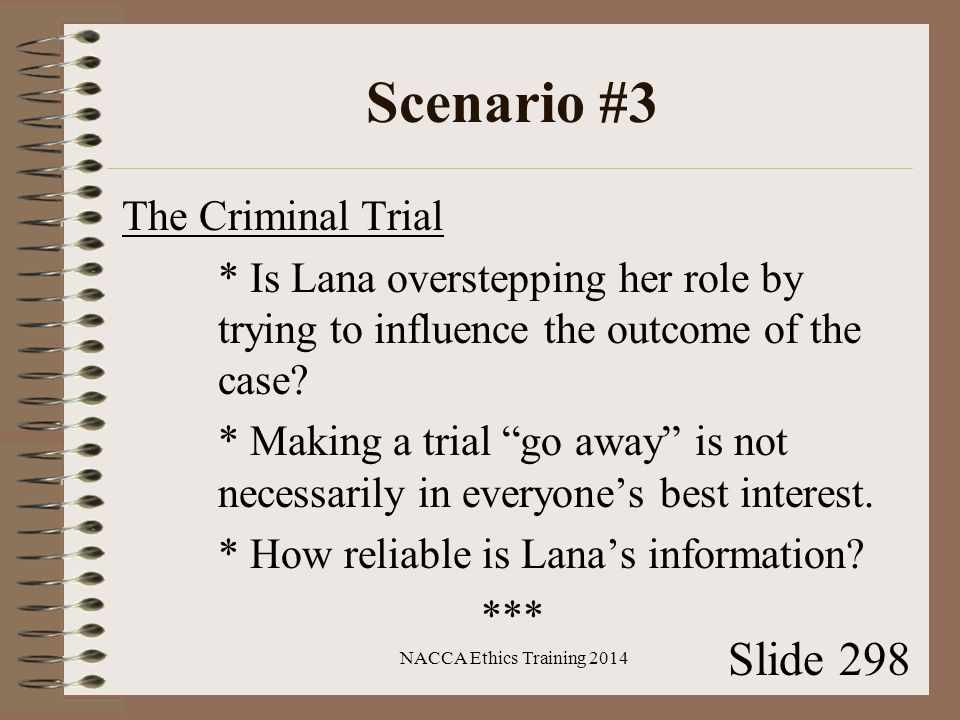 Scenario #3 The Criminal Trial * Is Lana overstepping her role by trying to influence the outcome of the case.