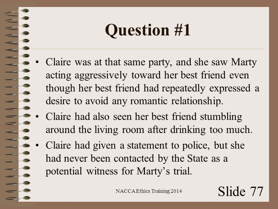 Question #1 Claire was at that same party, and she saw Marty acting aggressively toward her best friend even though her best friend had repeatedly expressed a desire to avoid any romantic relationship.
