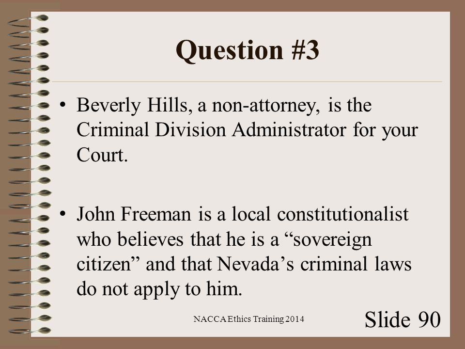 Question #3 Beverly Hills, a non-attorney, is the Criminal Division Administrator for your Court.