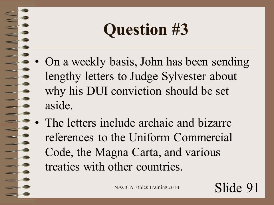 Question #3 On a weekly basis, John has been sending lengthy letters to Judge Sylvester about why his DUI conviction should be set aside.