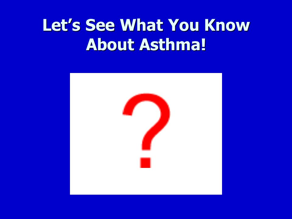 Asthma Registry Are mandated for ALL schools in Washington State beginning 2010-2011 school year Are mandated for ALL schools in Washington State beginning 2010-2011 school year Several pilot school districts have begun their registry—more in development Several pilot school districts have begun their registry—more in development Will require continuous updating Will require continuous updating Will eventually improved asthma care and hopefully decrease the number of emergencies for all students Will eventually improved asthma care and hopefully decrease the number of emergencies for all students