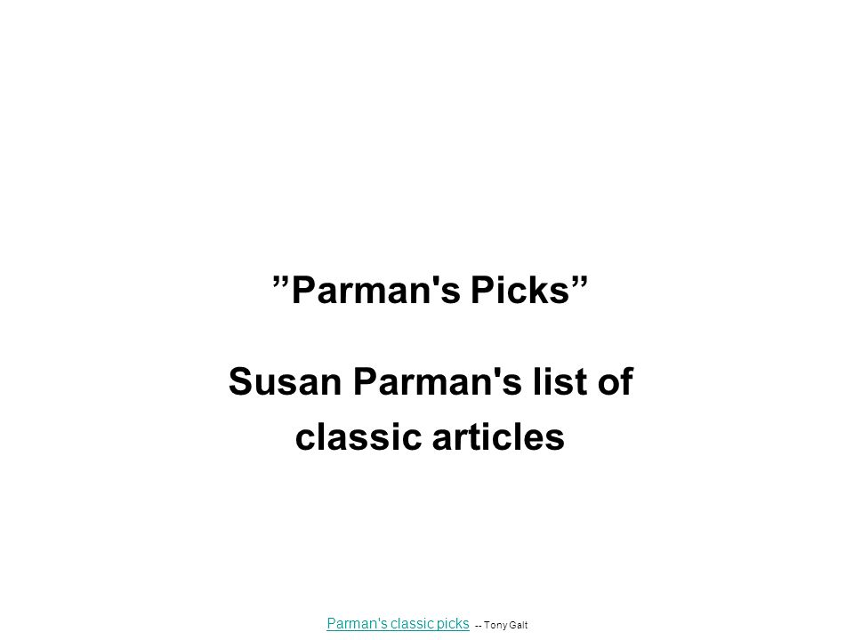 Parman s Picks Susan Parman s list of classic articles Parman s classic picks Parman s classic picks -- Tony Galt