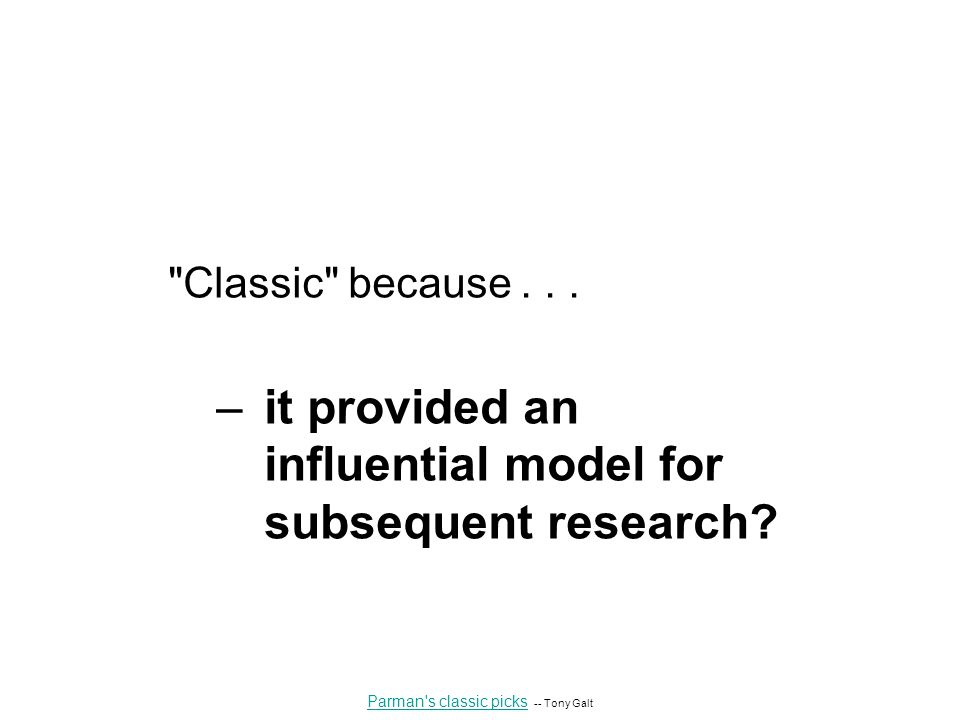 Classic because... –it provided an influential model for subsequent research.