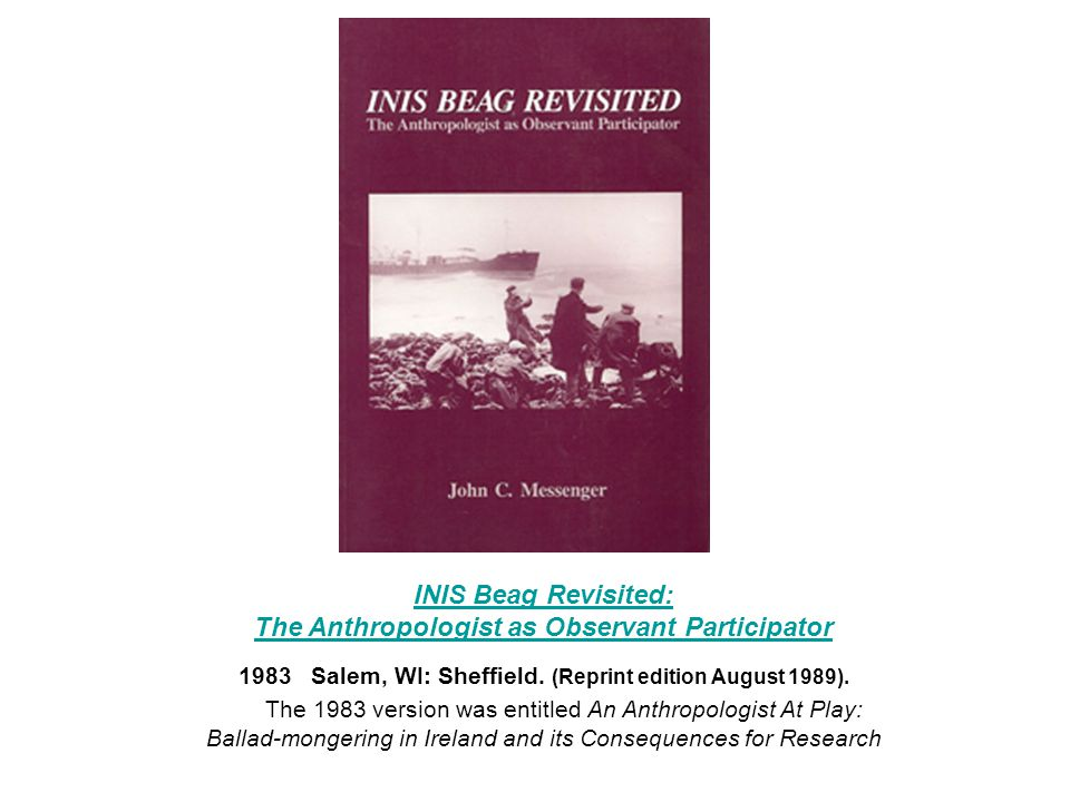 INIS Beag Revisited: The Anthropologist as Observant Participator 1983 Salem, WI: Sheffield.