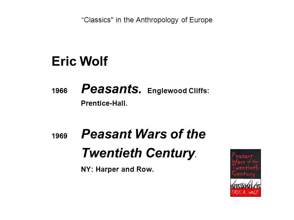 Eric Wolf 1966 Peasants. Englewood Cliffs: Prentice-Hall.