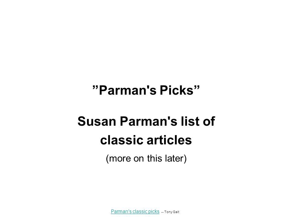 Parman s Picks Susan Parman s list of classic articles (more on this later) Parman s classic picks Parman s classic picks -- Tony Galt
