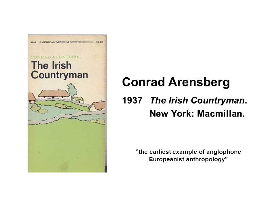 Conrad Arensberg 1937The Irish Countryman. New York: Macmillan.