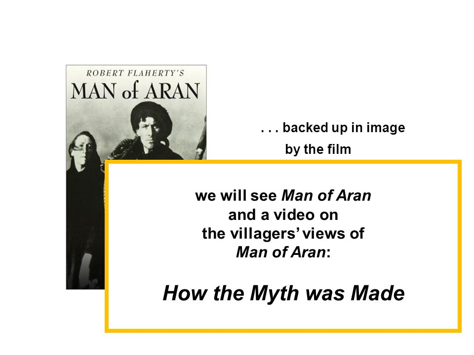 ... backed up in image by the film Man of Aran (77 min, 1934, B&W) –Robert J.