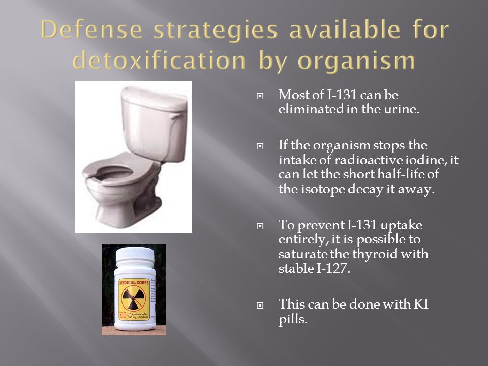  Most of I-131 can be eliminated in the urine.