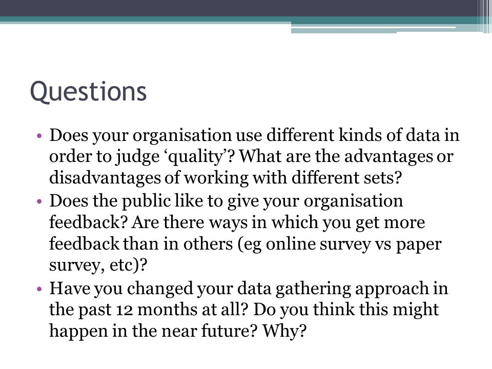 Questions Does your organisation use different kinds of data in order to judge 'quality'.
