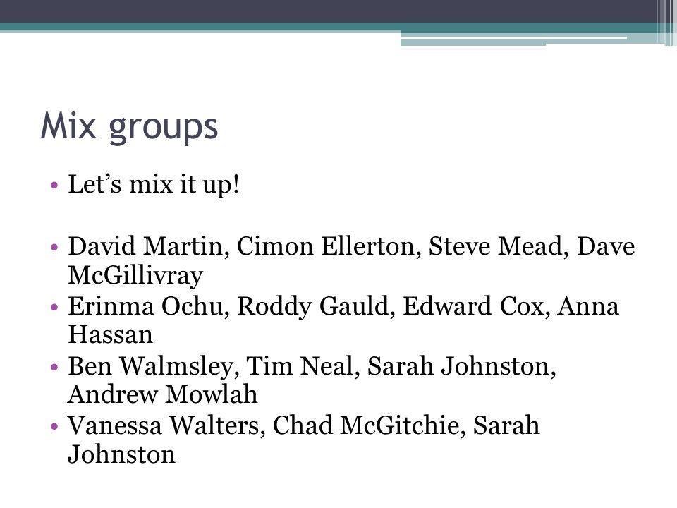 Mix groups Let's mix it up.
