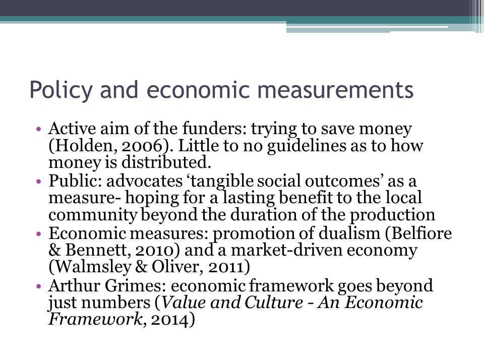 Policy and economic measurements Active aim of the funders: trying to save money (Holden, 2006).