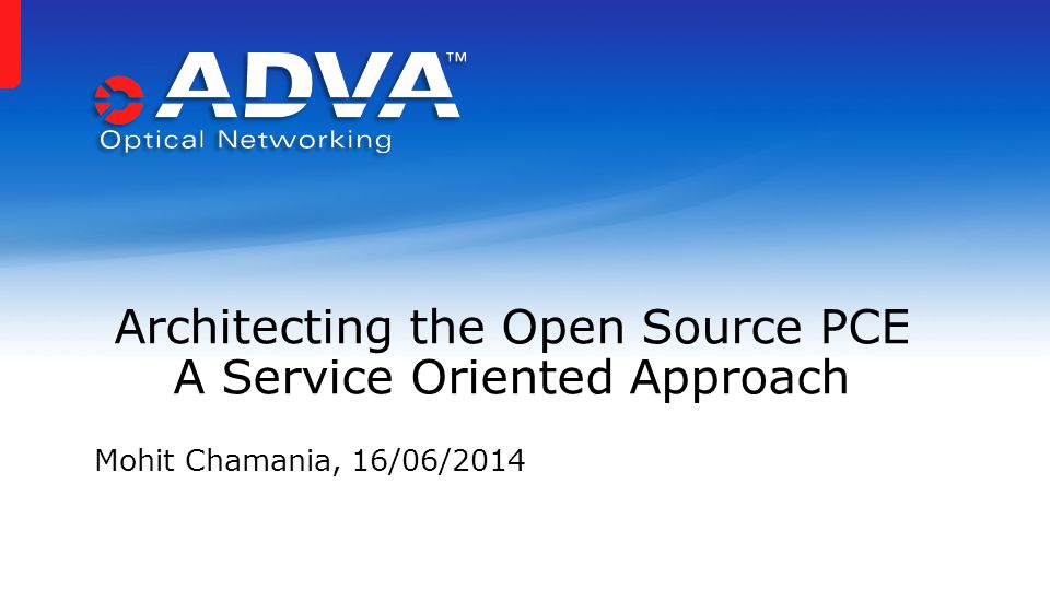 Mohit Chamania, 16/06/2014 Architecting the Open Source PCE A Service Oriented Approach