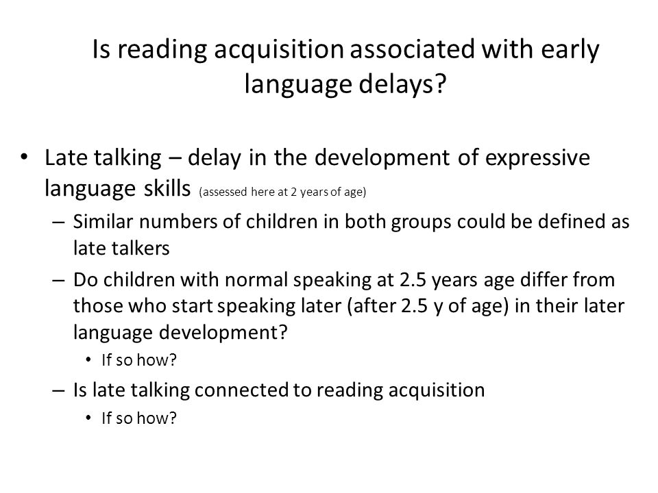 Is reading acquisition associated with early language delays? Late talking – delay in the development of expressive language skills (assessed here at