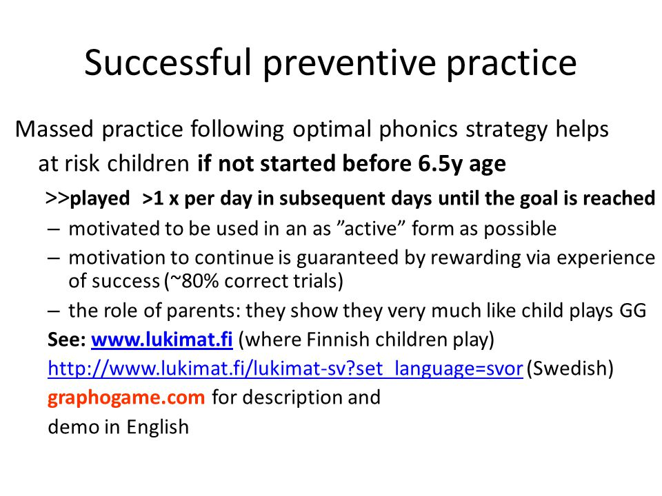 Successful preventive practice Massed practice following optimal phonics strategy helps at risk children if not started before 6.5y age >> played >1 x