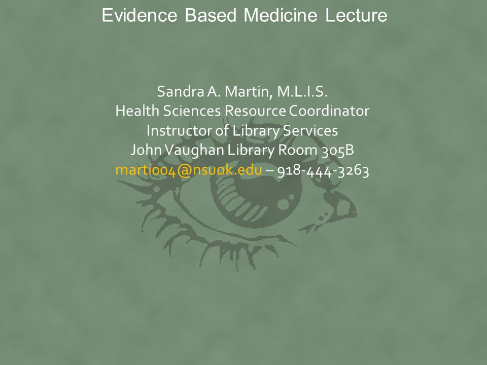 Evidence Based Medicine Lecture Sandra A. Martin, M.L.I.S.