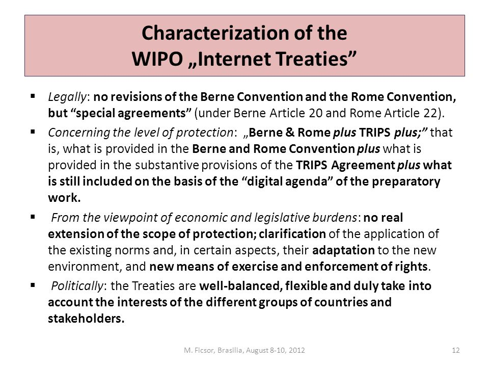 "Characterization of the WIPO ""Internet Treaties""  Legally: no revisions of the Berne Convention and the Rome Convention, but ""special agreements"" (un"