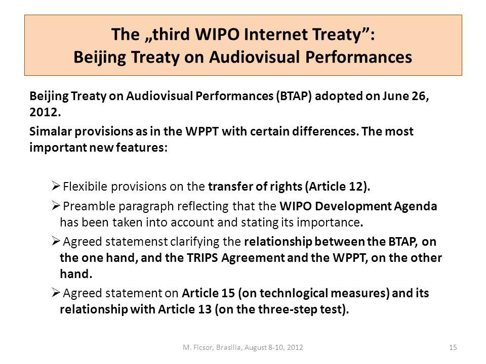 "The ""third WIPO Internet Treaty : Beijing Treaty on Audiovisual Performances Beijing Treaty on Audiovisual Performances (BTAP) adopted on June 26, 2012."