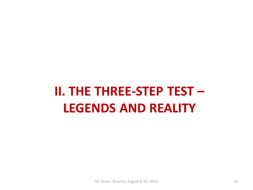 M. Ficsor, Brasilia, August 8-10, 201216 II. THE THREE-STEP TEST – LEGENDS AND REALITY