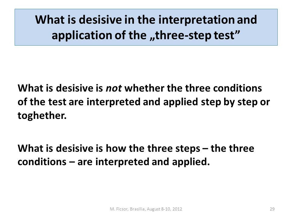 "What is desisive in the interpretation and application of the ""three-step test"" What is desisive is not whether the three conditions of the test are i"