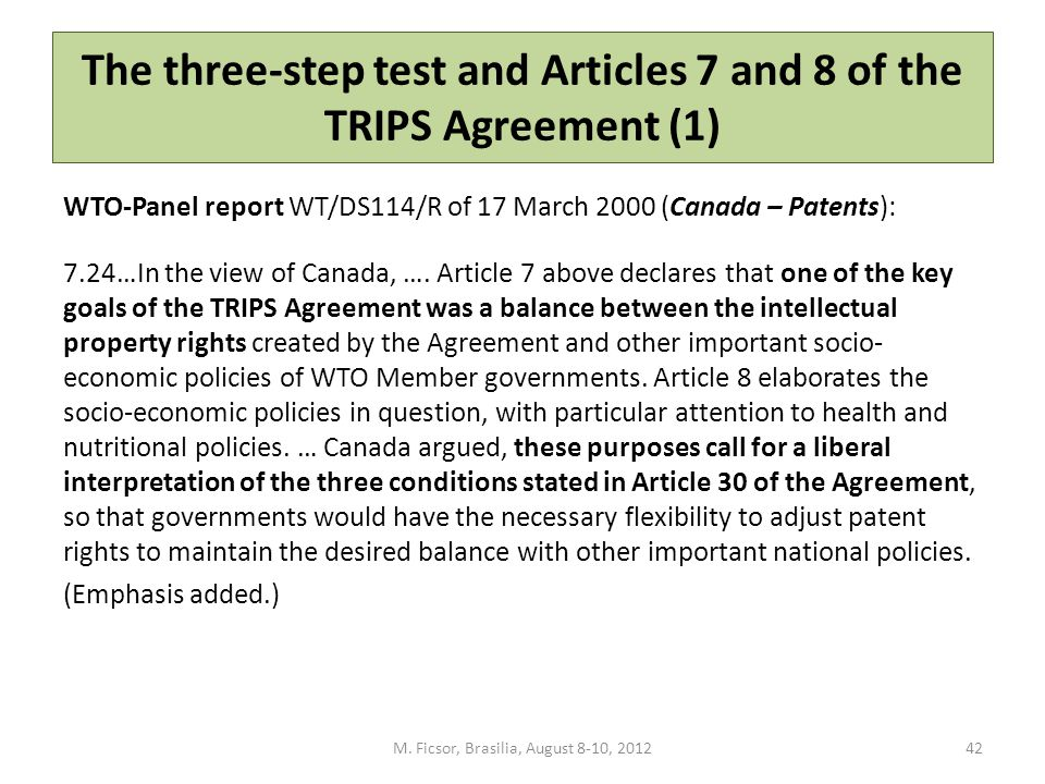 The three-step test and Articles 7 and 8 of the TRIPS Agreement (1) WTO-Panel report WT/DS114/R of 17 March 2000 (Canada – Patents): 7.24…In the view